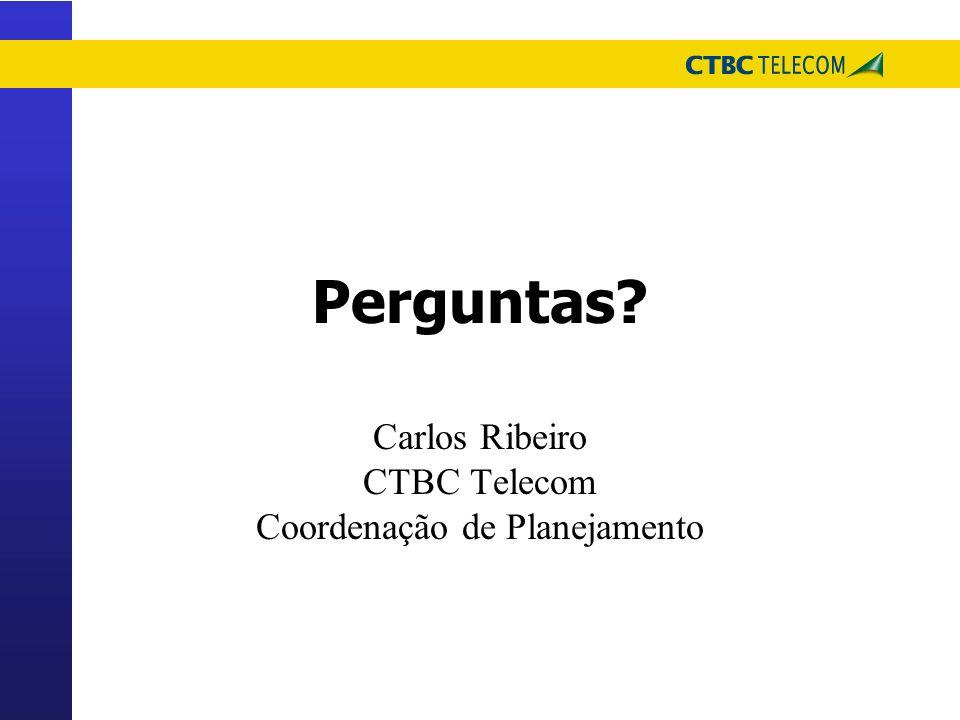 Perguntas? Carlos Ribeiro CTBC Telecom Coordenação de Planejamento