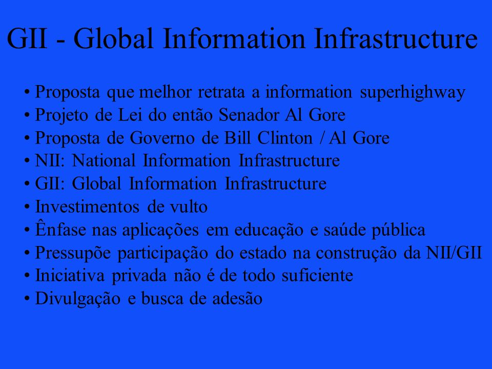 GII - Global Information Infrastructure Proposta que melhor retrata a information superhighway Projeto de Lei do então Senador Al Gore Proposta de Gov
