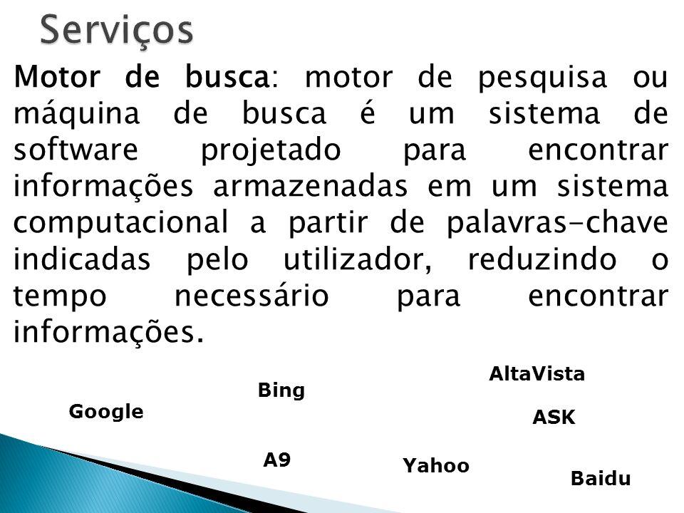 Motor de busca: motor de pesquisa ou máquina de busca é um sistema de software projetado para encontrar informações armazenadas em um sistema computac