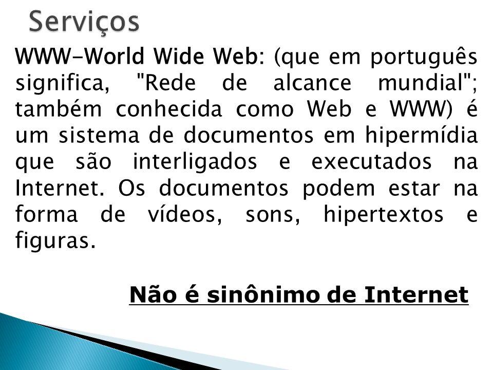 WWW-World Wide Web: (que em português significa,