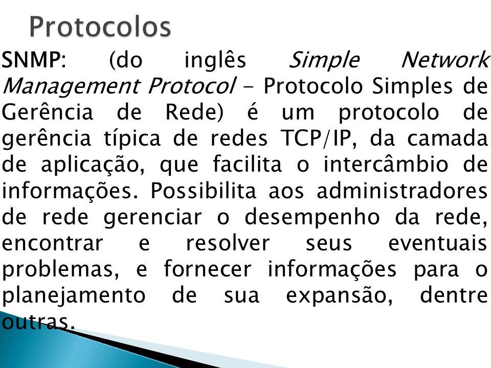 SNMP: (do inglês Simple Network Management Protocol - Protocolo Simples de Gerência de Rede) é um protocolo de gerência típica de redes TCP/IP, da cam