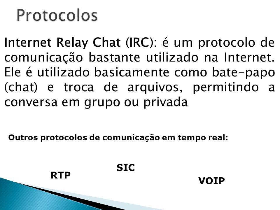 Internet Relay Chat (IRC): é um protocolo de comunicação bastante utilizado na Internet. Ele é utilizado basicamente como bate-papo (chat) e troca de