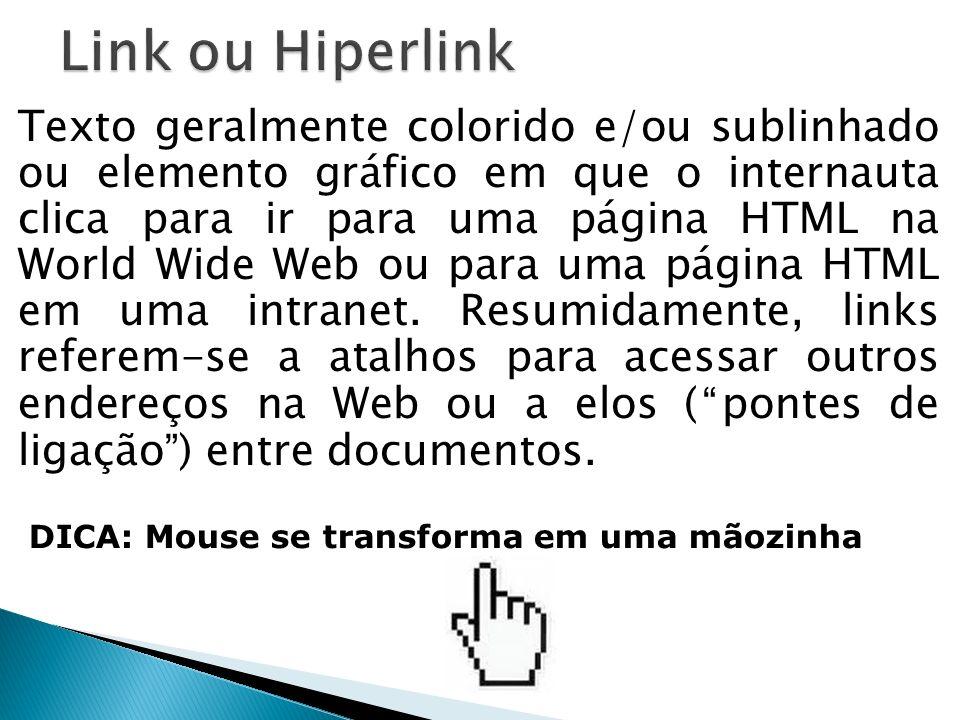 Texto geralmente colorido e/ou sublinhado ou elemento gráfico em que o internauta clica para ir para uma página HTML na World Wide Web ou para uma pág