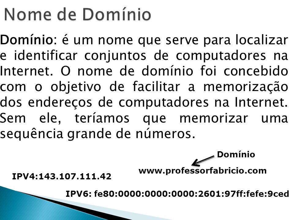 Domínio: é um nome que serve para localizar e identificar conjuntos de computadores na Internet. O nome de domínio foi concebido com o objetivo de fac