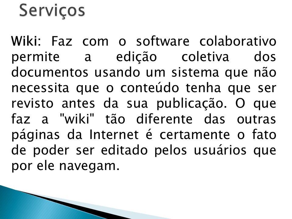 Wiki: Faz com o software colaborativo permite a edição coletiva dos documentos usando um sistema que não necessita que o conteúdo tenha que ser revist