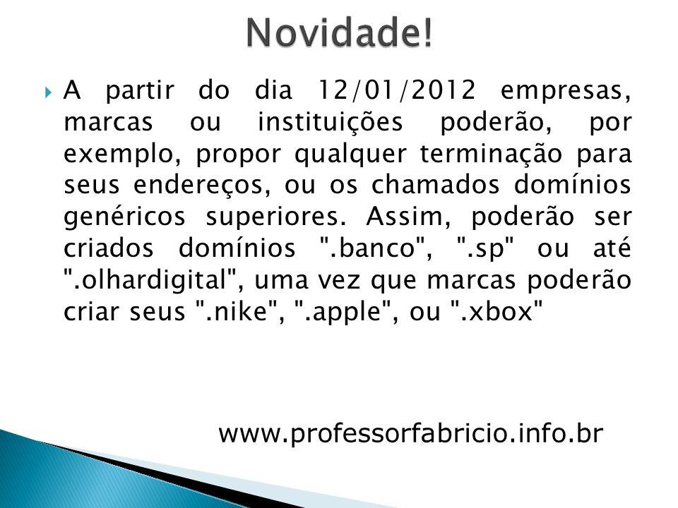 A partir do dia 12/01/2012 empresas, marcas ou instituições poderão, por exemplo, propor qualquer terminação para seus endereços, ou os chamados domín
