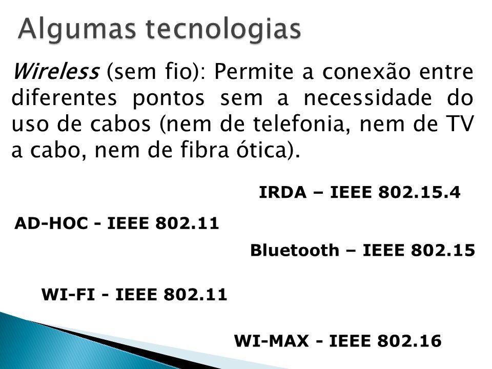 Wireless (sem fio): Permite a conexão entre diferentes pontos sem a necessidade do uso de cabos (nem de telefonia, nem de TV a cabo, nem de fibra ótic