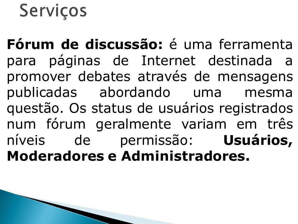 Fórum de discussão: é uma ferramenta para páginas de Internet destinada a promover debates através de mensagens publicadas abordando uma mesma questão