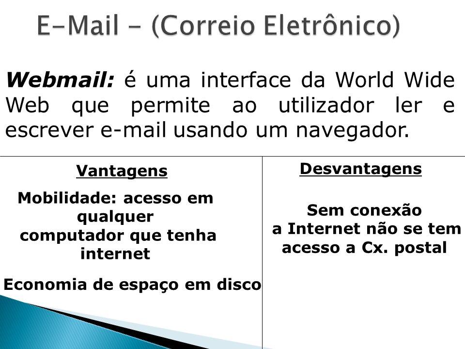 Webmail: é uma interface da World Wide Web que permite ao utilizador ler e escrever e-mail usando um navegador. Vantagens Mobilidade: acesso em qualqu