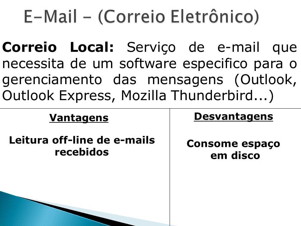 Correio Local: Serviço de e-mail que necessita de um software especifico para o gerenciamento das mensagens (Outlook, Outlook Express, Mozilla Thunder