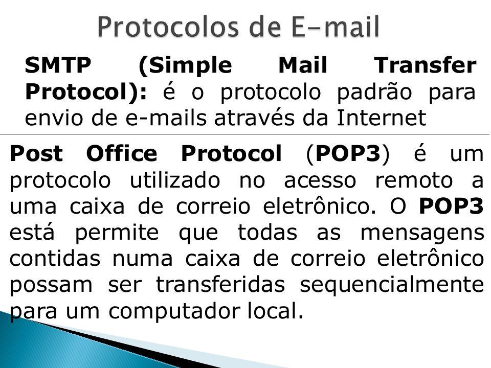 SMTP (Simple Mail Transfer Protocol): é o protocolo padrão para envio de e-mails através da Internet Post Office Protocol (POP3) é um protocolo utiliz