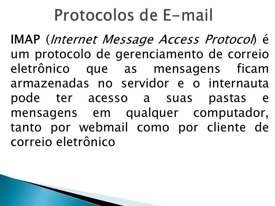 IMAP (Internet Message Access Protocol) é um protocolo de gerenciamento de correio eletrônico que as mensagens ficam armazenadas no servidor e o inter
