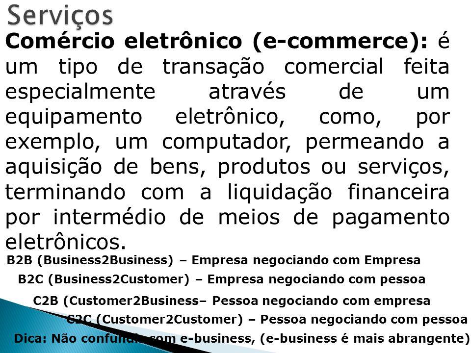 Comércio eletrônico (e-commerce): é um tipo de transação comercial feita especialmente através de um equipamento eletrônico, como, por exemplo, um com