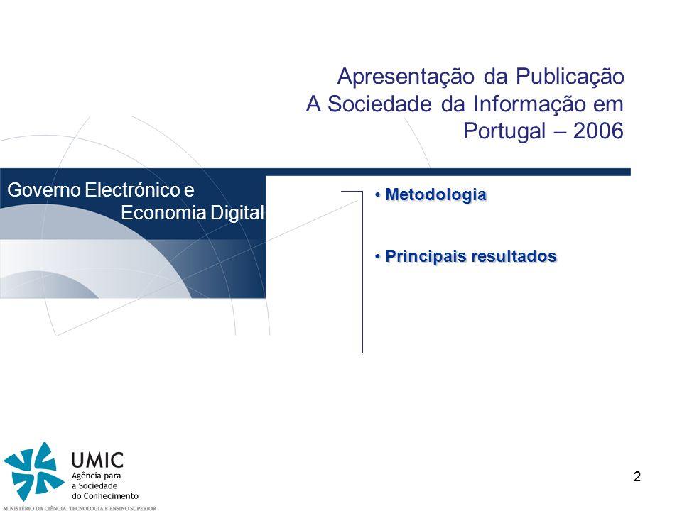 2 Metodologia Metodologia Principais resultados Principais resultados Governo Electrónico e Economia Digital Apresentação da Publicação A Sociedade da