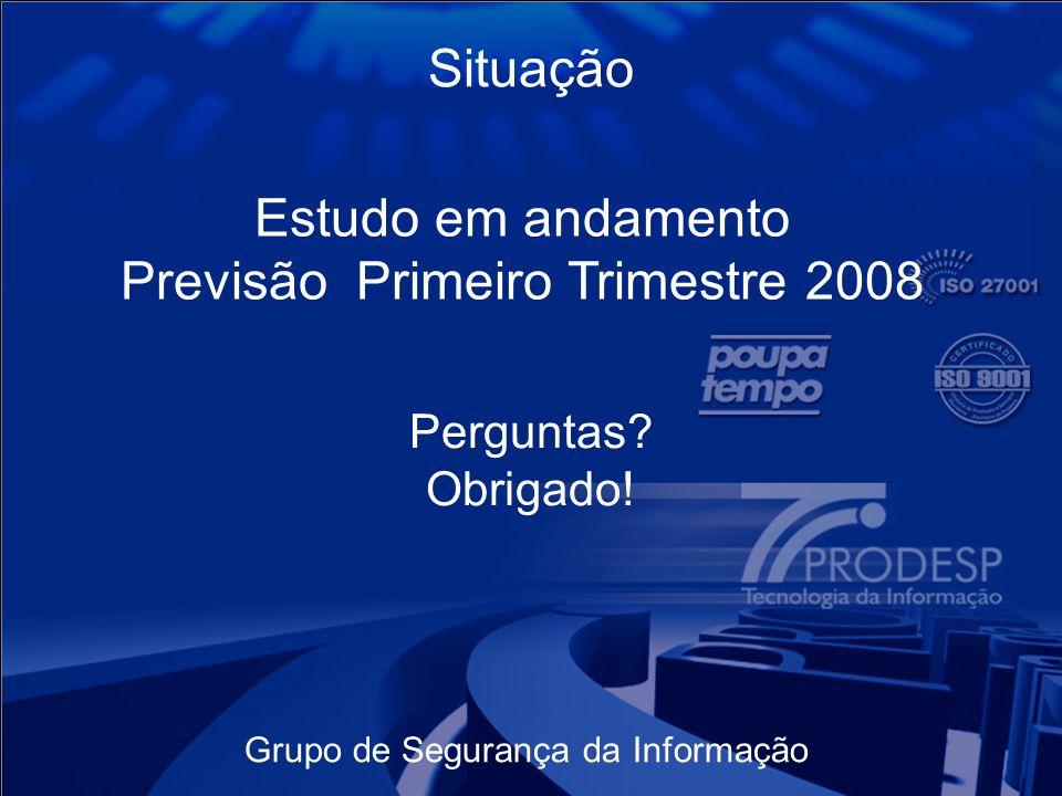 Grupo de Segurança da Informação Situação Estudo em andamento Previsão Primeiro Trimestre 2008 Perguntas.