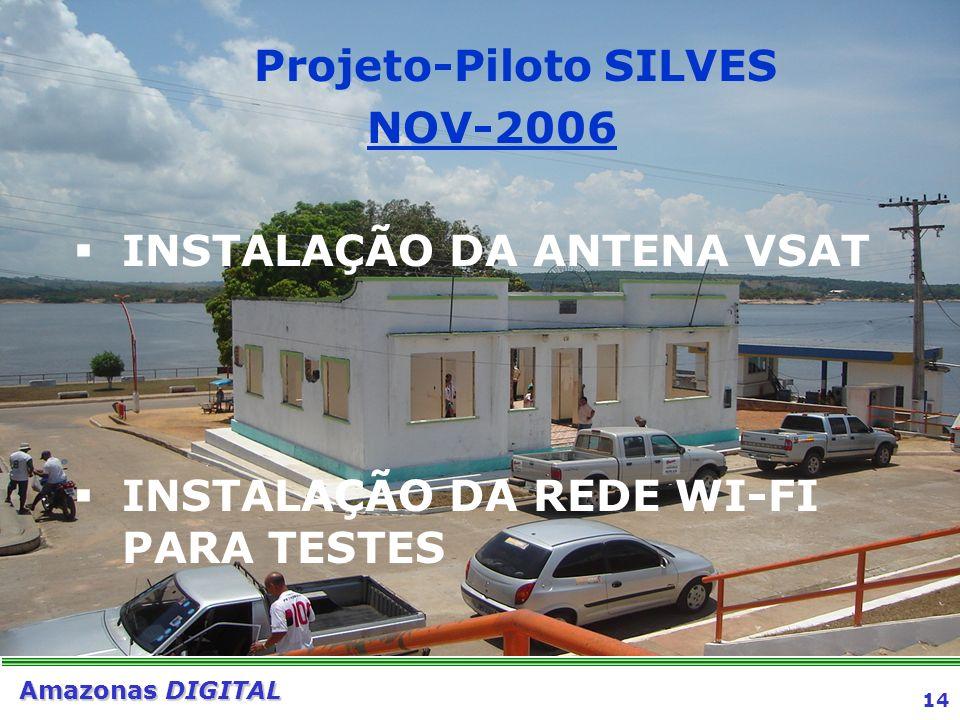 14 Amazonas DIGITAL SEPLAN - Secretaria de Estado de Planejamento e Desenvolvimento Econômico Projeto-Piloto SILVES NOV-2006 INSTALAÇÃO DA ANTENA VSAT