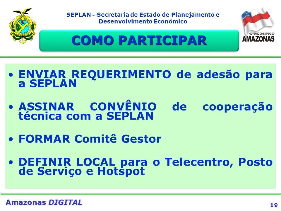 19 Amazonas DIGITAL SEPLAN - Secretaria de Estado de Planejamento e Desenvolvimento Econômico ENVIAR REQUERIMENTO de adesão para a SEPLAN ASSINAR CONV