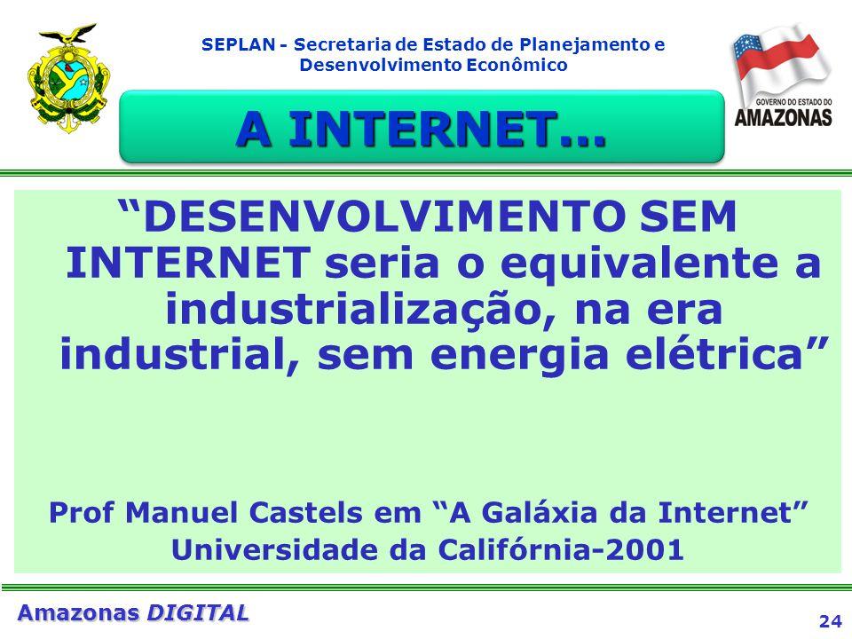 24 Amazonas DIGITAL SEPLAN - Secretaria de Estado de Planejamento e Desenvolvimento Econômico DESENVOLVIMENTO SEM INTERNET seria o equivalente a indus