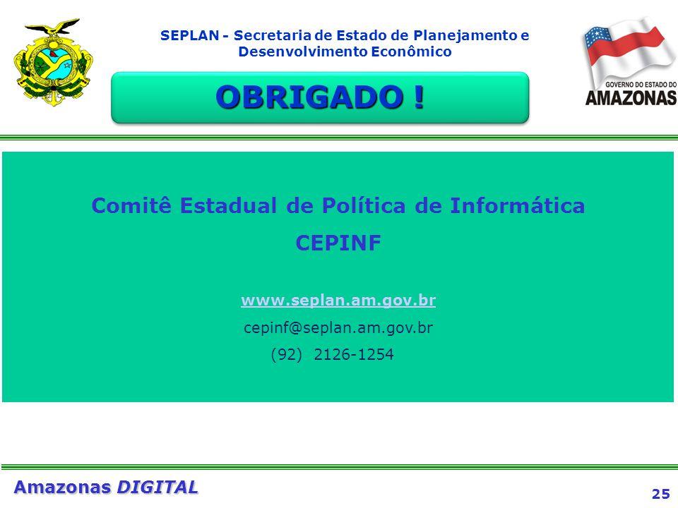 25 Amazonas DIGITAL SEPLAN - Secretaria de Estado de Planejamento e Desenvolvimento Econômico Comitê Estadual de Política de Informática CEPINF www.se