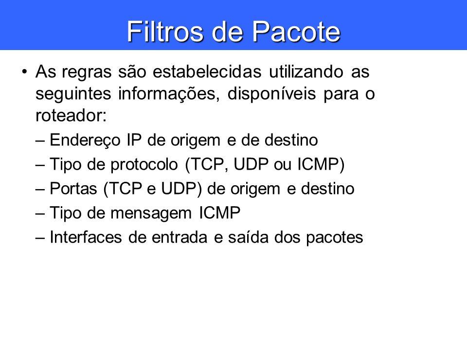 Filtros de Pacote As regras são estabelecidas utilizando as seguintes informações, disponíveis para o roteador: –Endereço IP de origem e de destino –T