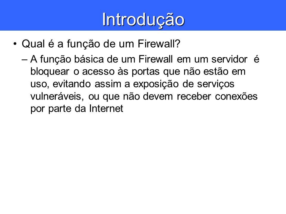 Introdução Qual é a função de um Firewall? –A função básica de um Firewall em um servidor é bloquear o acesso às portas que não estão em uso, evitando