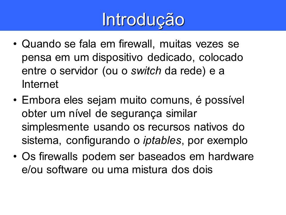 Introdução Quando se fala em firewall, muitas vezes se pensa em um dispositivo dedicado, colocado entre o servidor (ou o switch da rede) e a Internet