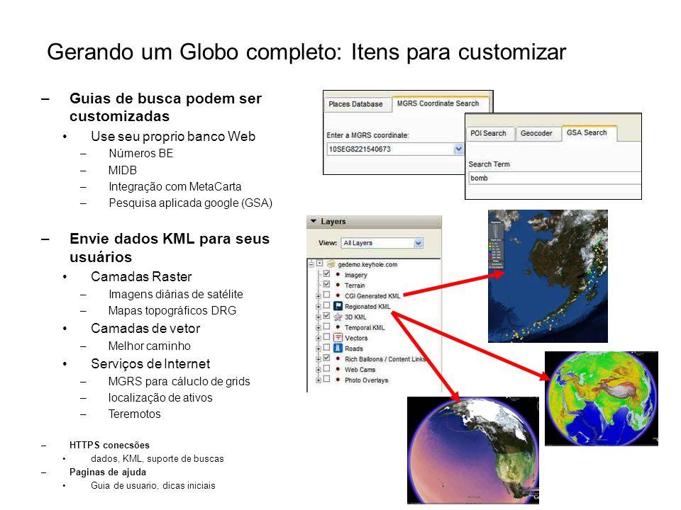 –Guias de busca podem ser customizadas Use seu proprio banco Web –Números BE –MIDB –Integração com MetaCarta –Pesquisa aplicada google (GSA) –Envie da