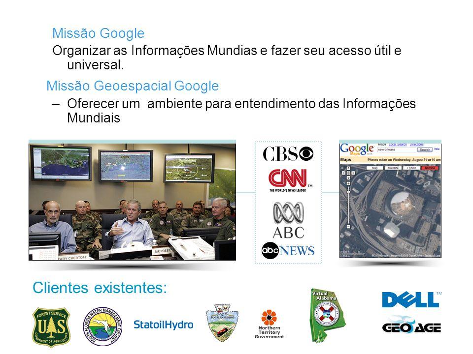 Missão Google Organizar as Informações Mundias e fazer seu acesso útil e universal. Missão Geoespacial Google –Oferecer um ambiente para entendimento