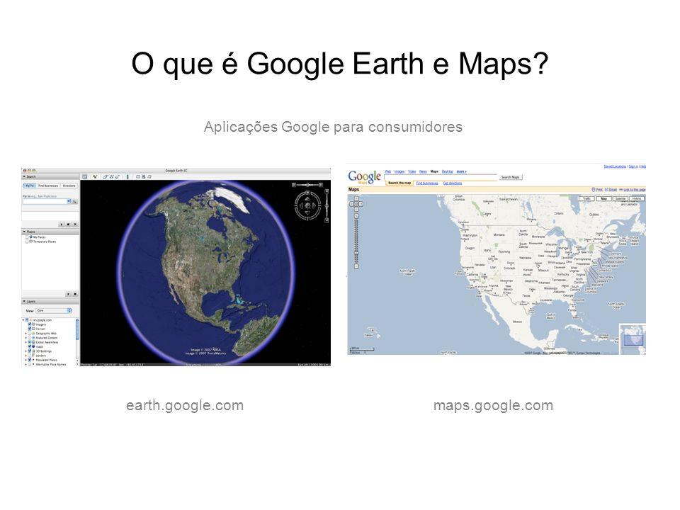 O que é Google Earth e Maps? maps.google.comearth.google.com Aplicações Google para consumidores