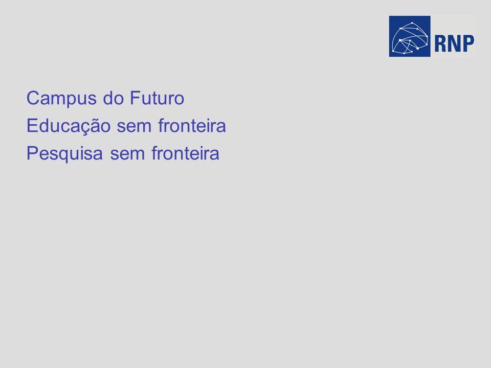 Campus do Futuro Educação sem fronteira Pesquisa sem fronteira