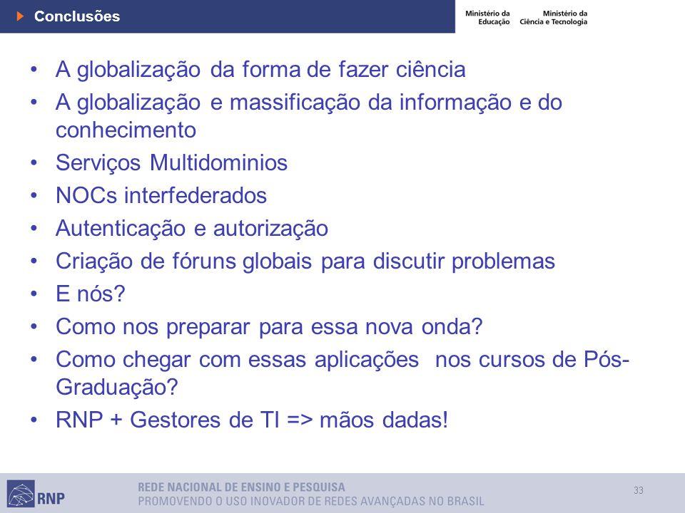 33 Conclusões A globalização da forma de fazer ciência A globalização e massificação da informação e do conhecimento Serviços Multidominios NOCs inter