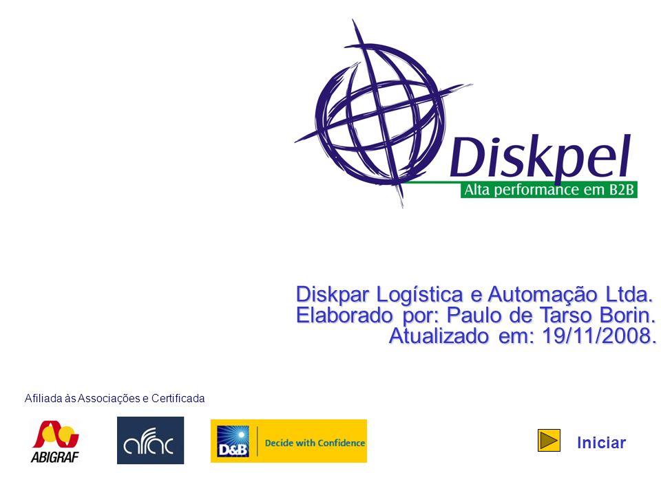 Diskpar Logística e Automação Ltda. Elaborado por: Paulo de Tarso Borin. Atualizado em: 19/11/2008. Atualizado em: 19/11/2008. Iniciar Afiliada às Ass