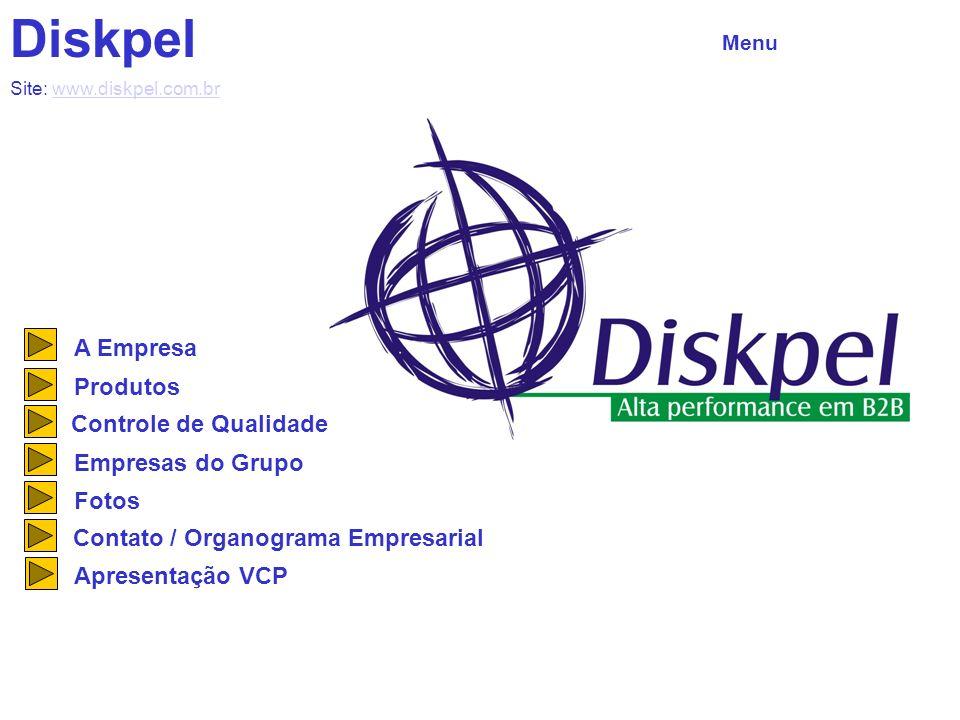 Diskpel Menu Site: www.diskpel.com.brwww.diskpel.com.br A Empresa Produtos Controle de Qualidade Empresas do Grupo Fotos Contato / Organograma Empresarial Apresentação VCP