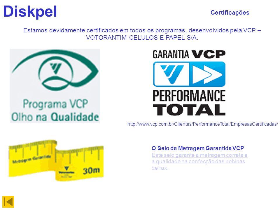 Diskpel Certificações O Selo da Metragem Garantida VCP Este selo garante a metragem correta e a qualidade na confecção das bobinas de fax. Este selo g