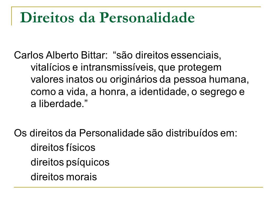 Direitos da Personalidade Carlos Alberto Bittar: são direitos essenciais, vitalícios e intransmissíveis, que protegem valores inatos ou originários da