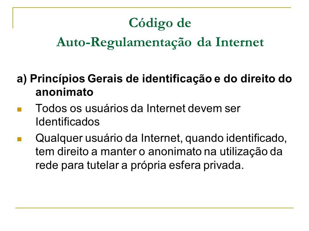 Código de Auto-Regulamentação da Internet a) Princípios Gerais de identificação e do direito do anonimato Todos os usuários da Internet devem ser Iden