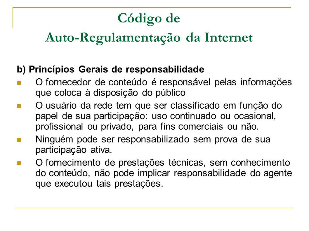 Código de Auto-Regulamentação da Internet b) Princípios Gerais de responsabilidade O fornecedor de conteúdo é responsável pelas informações que coloca