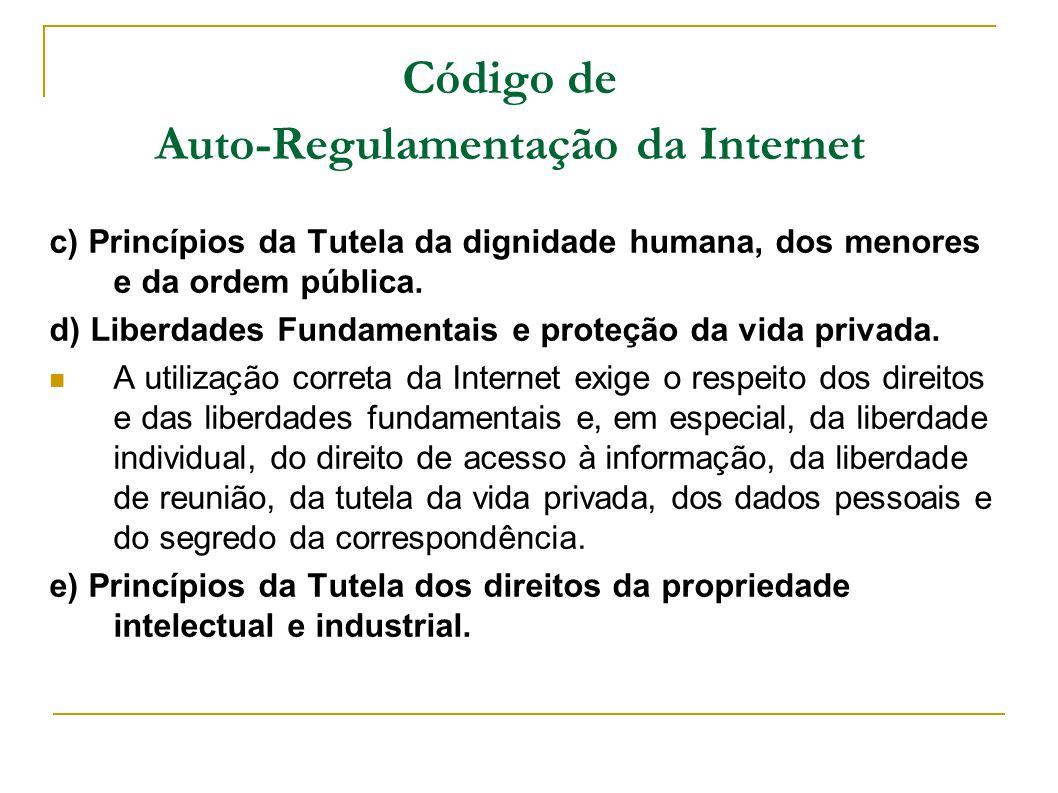 Código de Auto-Regulamentação da Internet c) Princípios da Tutela da dignidade humana, dos menores e da ordem pública. d) Liberdades Fundamentais e pr