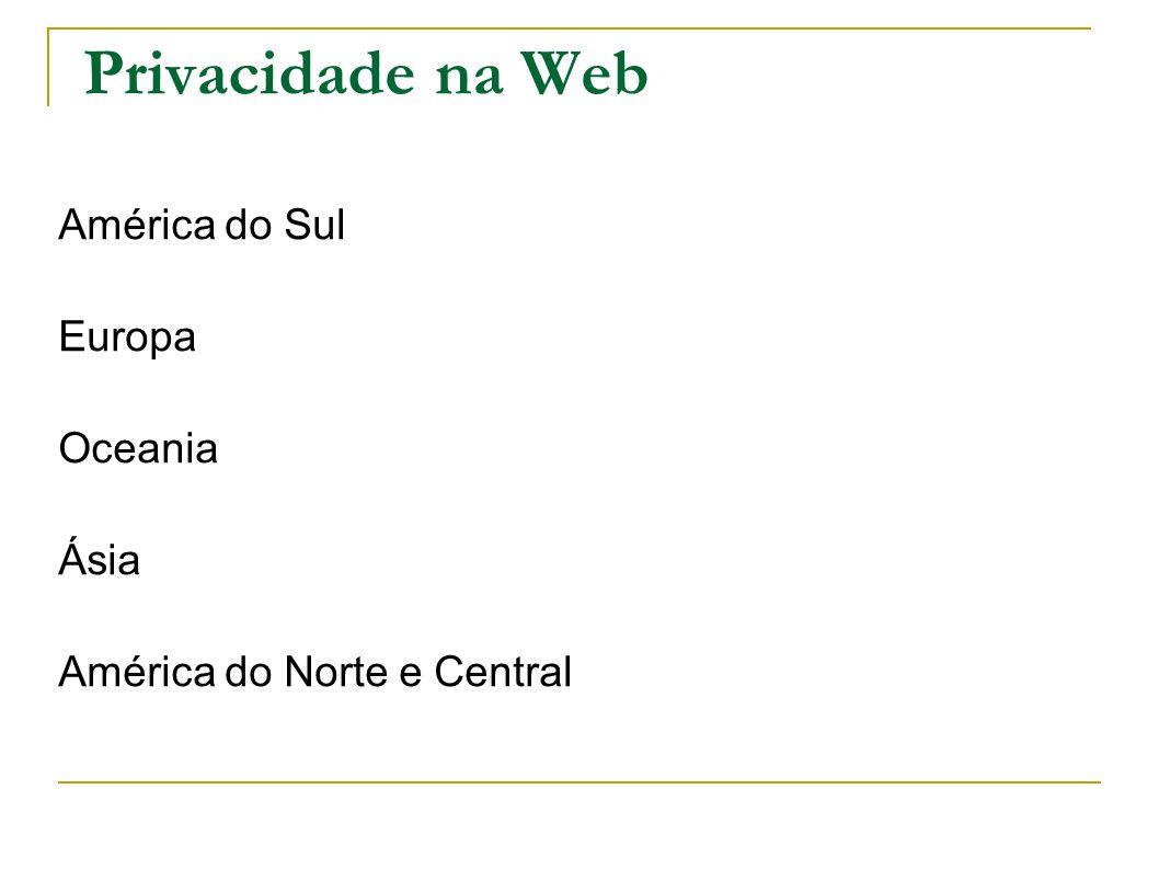 Privacidade na Web América do Sul Europa Oceania Ásia América do Norte e Central