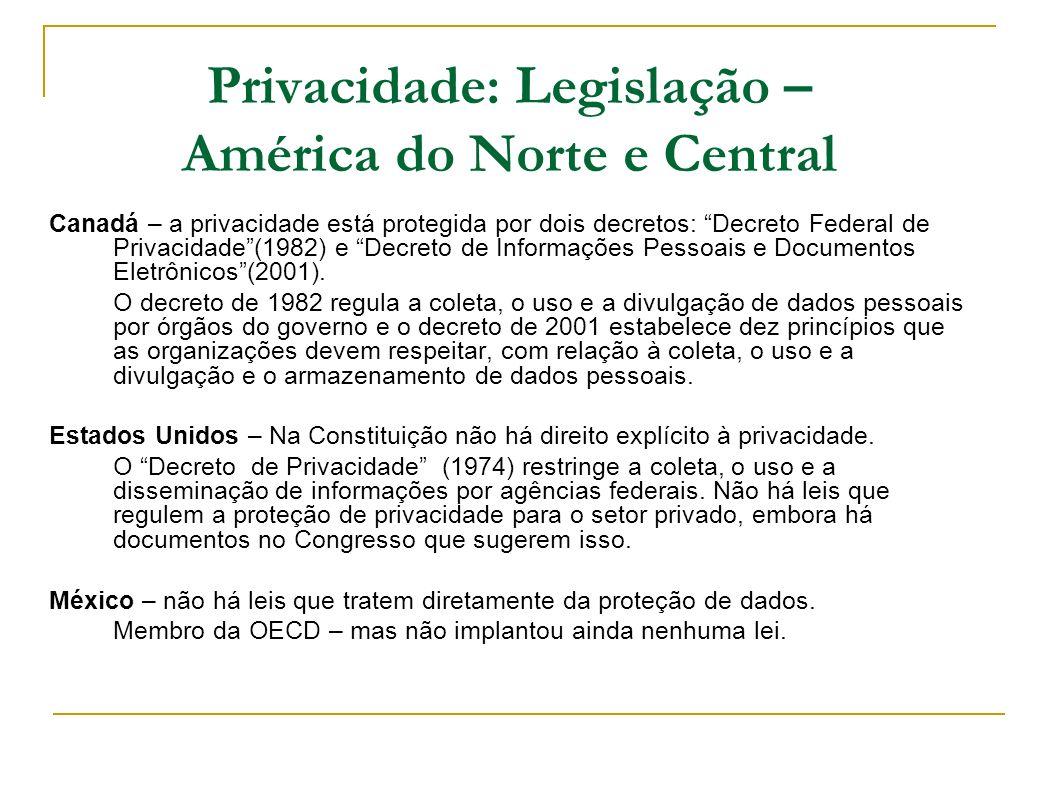Privacidade: Legislação – América do Norte e Central Canadá – a privacidade está protegida por dois decretos: Decreto Federal de Privacidade(1982) e D