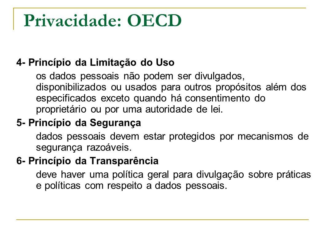 Privacidade: OECD 4- Princípio da Limitação do Uso os dados pessoais não podem ser divulgados, disponibilizados ou usados para outros propósitos além