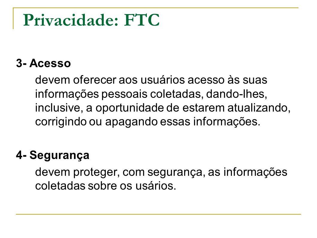 Privacidade: FTC 3- Acesso devem oferecer aos usuários acesso às suas informações pessoais coletadas, dando-lhes, inclusive, a oportunidade de estarem