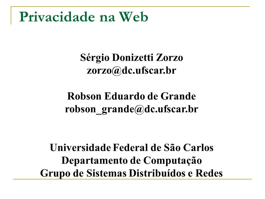 Privacidade na Web Sérgio Donizetti Zorzo zorzo@dc.ufscar.br Robson Eduardo de Grande robson_grande@dc.ufscar.br Universidade Federal de São Carlos De