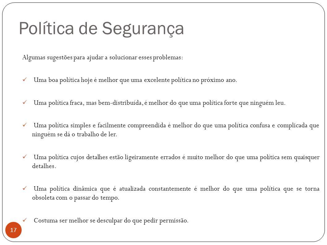 Política de Segurança 17 Algumas sugestões para ajudar a solucionar esses problemas: Uma boa política hoje é melhor que uma excelente política no próx