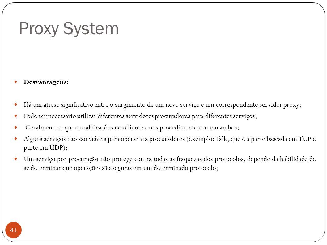 Proxy System 41 Desvantagens: Há um atraso significativo entre o surgimento de um novo serviço e um correspondente servidor proxy; Pode ser necessário
