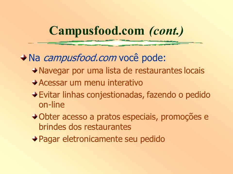 Campusfood.com (cont.) Na campusfood.com você pode: Navegar por uma lista de restaurantes locais Acessar um menu interativo Evitar linhas conjestionad