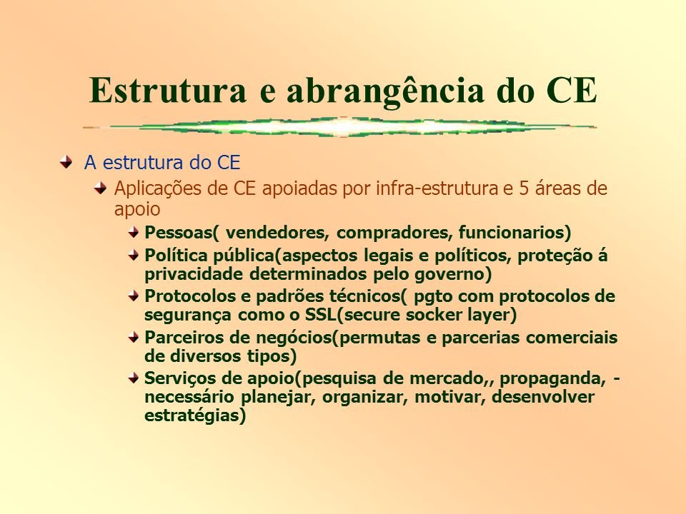 Estrutura e abrangência do CE A estrutura do CE Aplicações de CE apoiadas por infra-estrutura e 5 áreas de apoio Pessoas( vendedores, compradores, fun