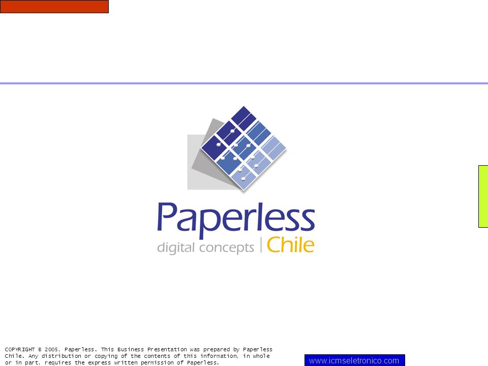 COPYRIGHT © 2005, Paperless. This Business Presentation was prepared by Paperless Chile. Any distribution or copying of the contents of this informati