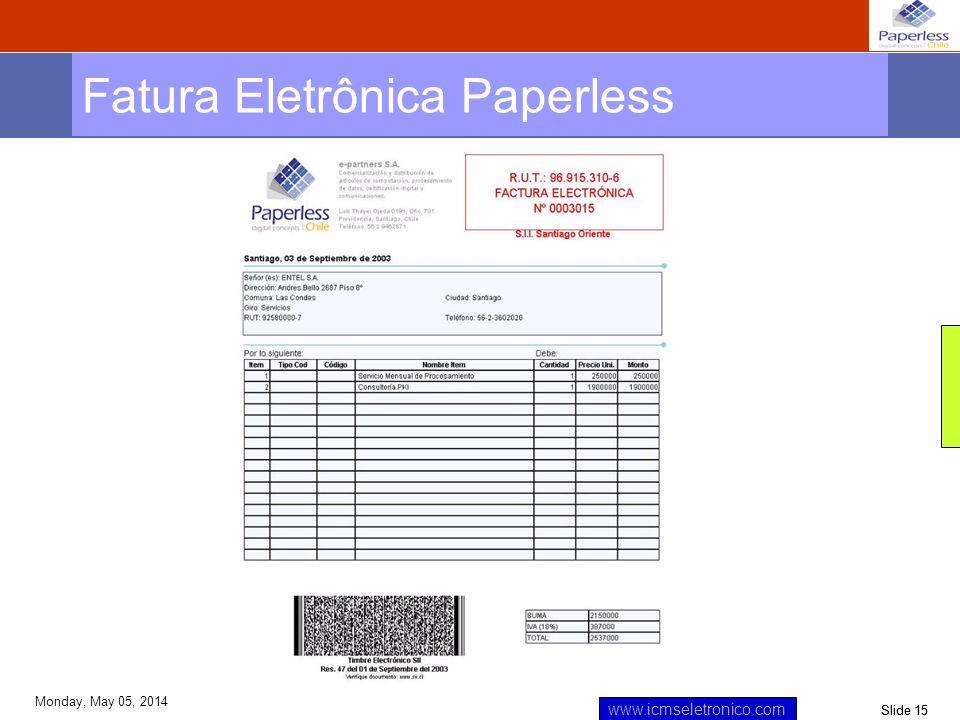 Slide 15 www.icmseletronico.com Monday, May 05, 2014 Fatura Eletrônica Paperless