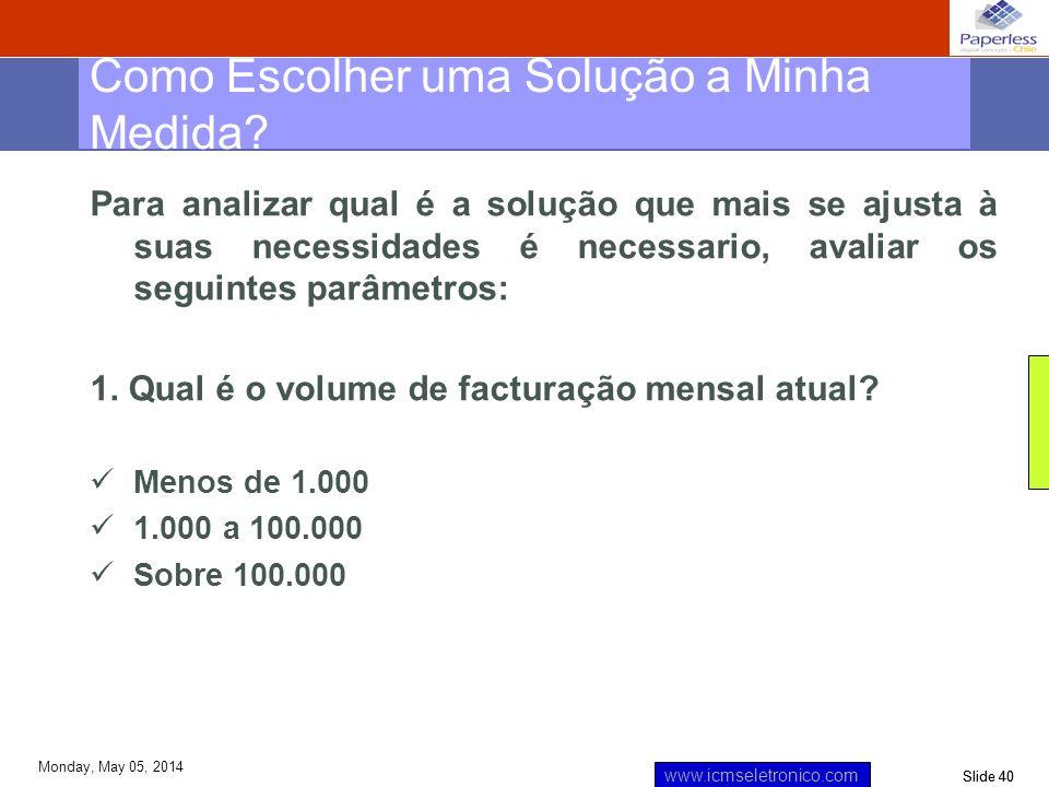 Slide 40 www.icmseletronico.com Monday, May 05, 2014 Para analizar qual é a solução que mais se ajusta à suas necessidades é necessario, avaliar os se
